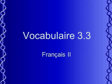 Vocabulaire 3.3 Français II. 2 Tu as une idée de cadeau pour ___? Do you have a gift idea for ___? Try the following in the above blank: –Maman –Jean.
