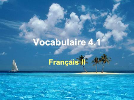 Vocabulaire 4.1 Français II. 2 Note culturelle (p. 99) You know the present-day capital of Martinique is Fort-de-France, but did you know that until 1902.
