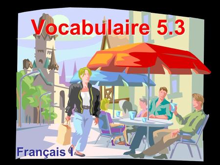 Vocabulaire 5.3 Français I. Comment tu trouves ça? How do you like it?