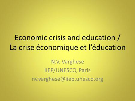Economic crisis and education / La crise économique et l'éducation N.V. Varghese IIEP/UNESCO, Paris