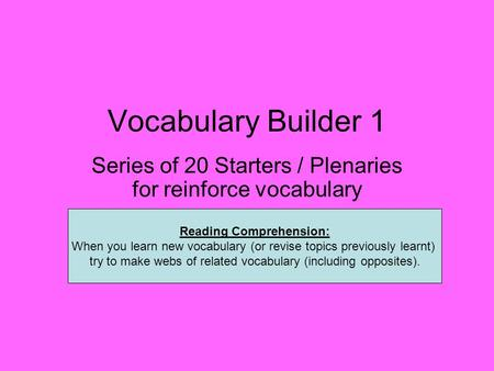 Vocabulary Builder 1 Series of 20 Starters / Plenaries for reinforce vocabulary Reading Comprehension: When you learn new vocabulary (or revise topics.