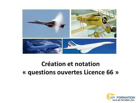 Création et notation « questions ouvertes Licence 66 » www.air-formation.com.