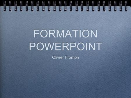 FORMATION POWERPOINT Olivier Fronton.