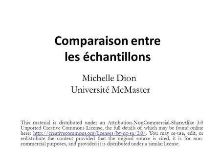 Comparaison entre les échantillons Michelle Dion Université McMaster This material is distributed under an Attribution-NonCommercial-ShareAlike 3.0 Unported.