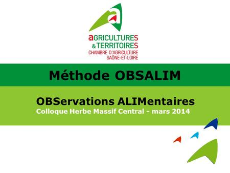 OBServations ALIMentaires Colloque Herbe Massif Central - mars 2014 Méthode OBSALIM.
