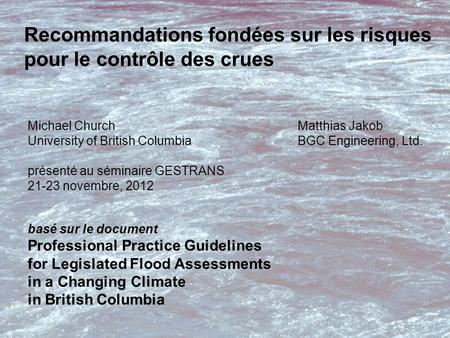 Basé sur le document Professional Practice Guidelines for Legislated Flood Assessments in a Changing Climate in British Columbia Recommandations fondées.