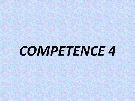 COMPETENCE 4.