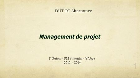 1 DUT TC Alternance P Guion – PM Simonin – Y Voge 2013 – 2014.