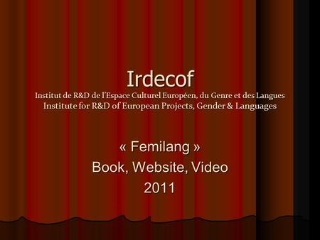 Irdecof Institut de R&D de l'Espace Culturel Européen, du Genre et des Langues Institute for R&D of European Projects, Gender & Languages « Femilang »