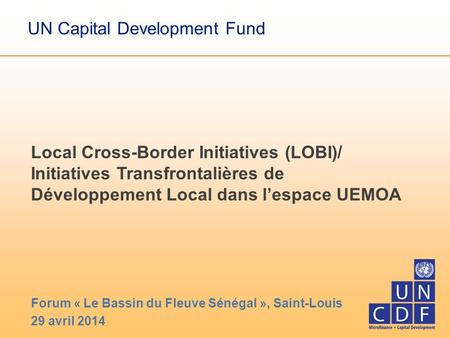 Local Cross-Border Initiatives (LOBI)/ Initiatives Transfrontalières de Développement Local dans l'espace UEMOA Forum « Le Bassin du Fleuve Sénégal »,