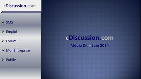 CDiscussion.com Media Kit – Juin 2014  cSMS  cEmploi  cForum  cMonEntreprise  cPublié.