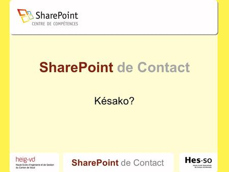 SharePoint de Contact Késako?. SharePoint de Contact Photos – vidéos.