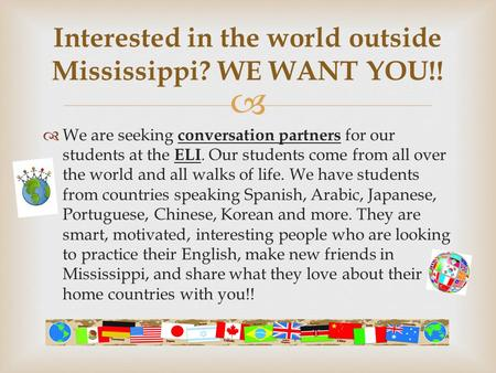  We are seeking conversation partners for our students at the ELI. Our students come from all over the world and all walks of life. We have students.