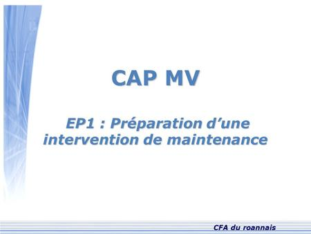 CAP MV EP1 : Préparation d'une intervention de maintenance EP1 : Préparation d'une intervention de maintenance CFA du roannais.