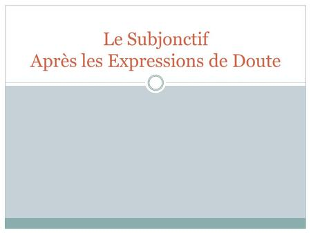 Le Subjonctif Après les Expressions de Doute. **The INDICATIVE is used after verbs and expressions of CERTAINTY or BELIEF.** ***The SUBJUNCTIVE is used.