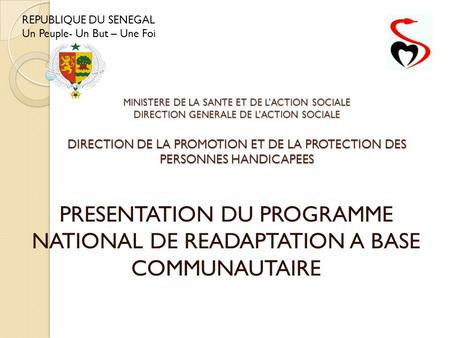 PRESENTATION DU PROGRAMME NATIONAL DE READAPTATION A BASE COMMUNAUTAIRE MINISTERE DE LA SANTE ET DE L'ACTION SOCIALE DIRECTION GENERALE DE L'ACTION SOCIALE.