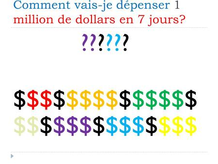 Comment vais-je dépenser 1 million de dollars en 7 jours? ?????? $$$$$$$$$$$$$$