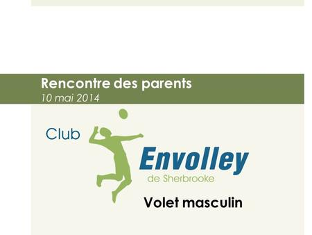 Rencontre des parents 10 mai 2014 Volet masculin.
