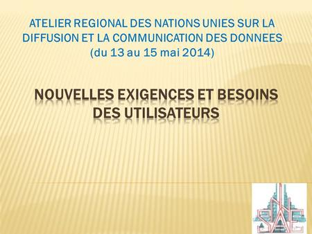 ATELIER REGIONAL DES NATIONS UNIES SUR LA DIFFUSION ET LA COMMUNICATION DES DONNEES (du 13 au 15 mai 2014)