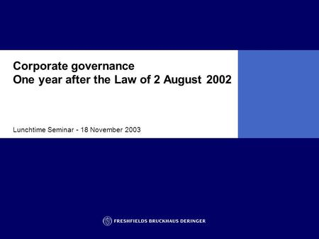 Lunchtime Seminar - 18 November 2003 Corporate governance One year after the Law of 2 August 2002.
