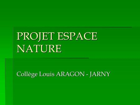 PROJET ESPACE NATURE Collège Louis ARAGON - JARNY.