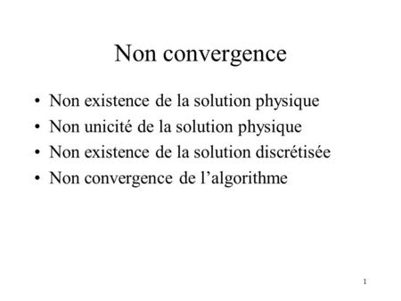 Non convergence Non existence de la solution physique