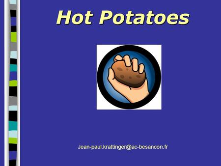 Hot Potatoes Jean-paul.krattinger@ac-besancon.fr.