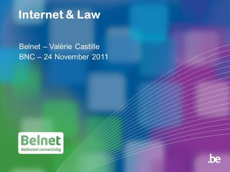 Internet & Law Belnet – Valérie Castille BNC – 24 November 2011.