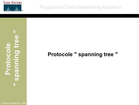 Protocole  spanning tree  Programme Cisco Networking Academy (c) Cisco Systems, Inc. 2000 Protocole  spanning tree