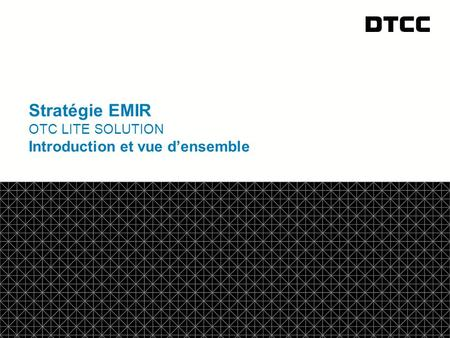 Stratégie EMIR OTC Lite solution Introduction et vue d'ensemble.