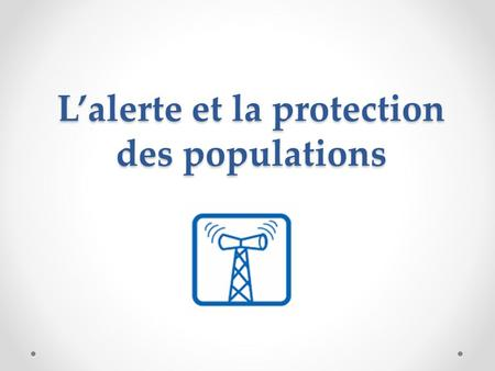 L'alerte et la protection des populations