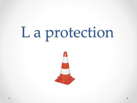 L a protection.