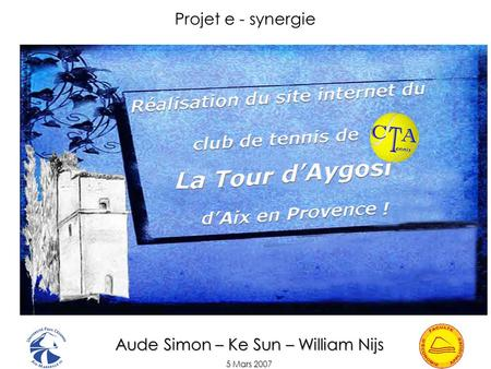 Aude Simon – Ke Sun – William Nijs 5 Mars 2007 Projet e - synergie.