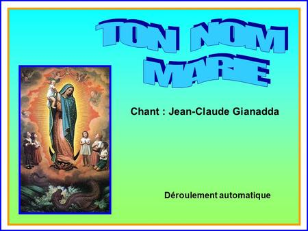 .. Chant : Jean-Claude Gianadda Déroulement automatique.