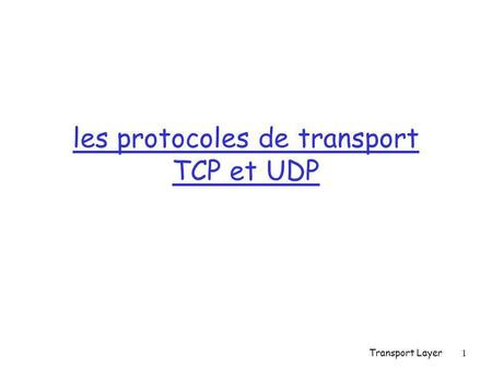 Transport Layer1 les protocoles de transport TCP et UDP.