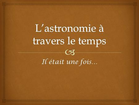 L'astronomie à travers le temps