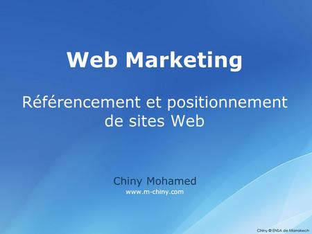 Web Marketing Référencement et positionnement de sites Web Chiny Mohamed www.m-chiny.com.
