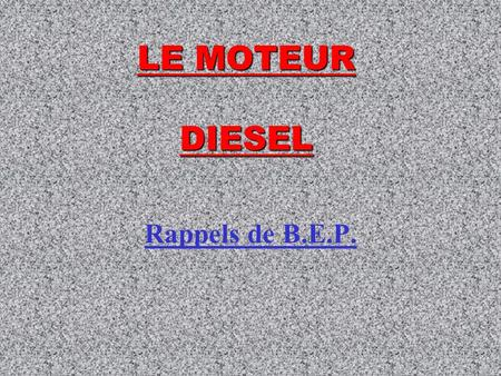 LE MOTEUR DIESEL Rappels de B.E.P.. LES DIFFERENTS ELEMENTS.