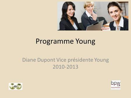 Programme Young Diane Dupont Vice présidente Young 2010-2013.