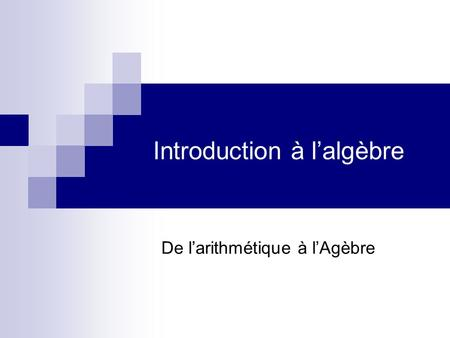 Introduction à l'algèbre De l'arithmétique à l'Agèbre.