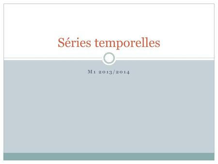 Séries temporelles M1 2013/2014.