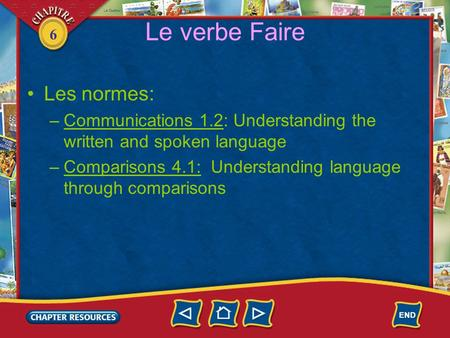6 Le verbe Faire Les normes: –Communications 1.2: Understanding the written and spoken language –Comparisons 4.1: Understanding language through comparisons.