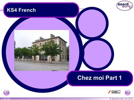 © Boardworks Ltd 2005 1 of 18 Chez moi Part 1 KS4 French.