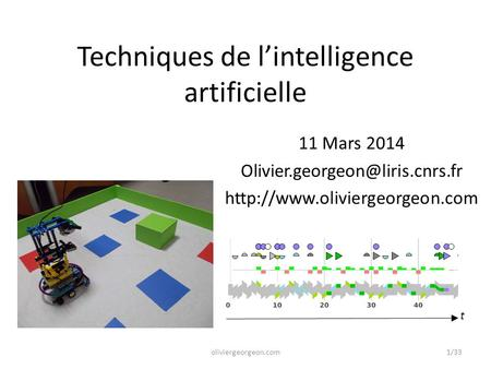 Techniques de l'intelligence artificielle 11 Mars 2014  t 1/33oliviergeorgeon.com.