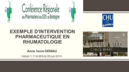 EXEMPLE D'INTERVENTION PHARMACEUTIQUE EN RHUMATOLOGIE Anne laure DENIAU Atelier 1, F AUBIN le 26 juin 2014.
