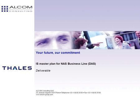 Your future, our commitment IS master plan for NAS Business Line (DAS) Deliverable ALCOM Consulting SAS 33, avenue Wagram 75017 Paris  Téléphone +33-1-58.