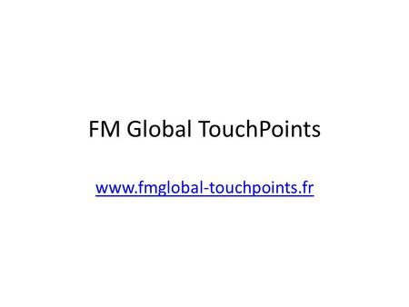 FM Global TouchPoints www.fmglobal-touchpoints.fr.