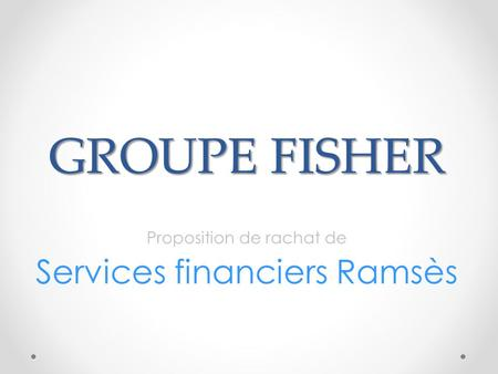 GROUPE FISHER Proposition de rachat de Services financiers Ramsès.