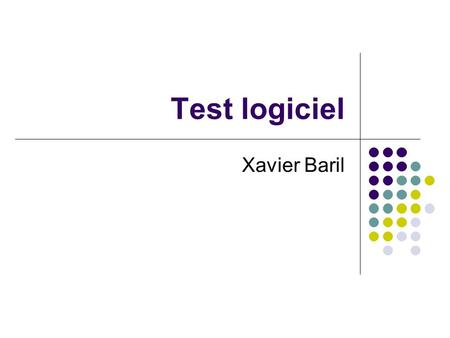 Test logiciel Xavier Baril. (C) Xavier Baril2 Plan Introduction Principes de base / classification Les tests dans le cycle en V Tests unitaires (avec.