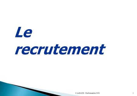 Le recrutement I. LAFAYE - Uniformation 2008.